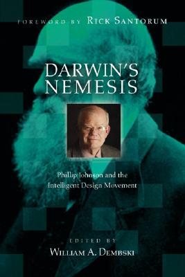 Darwin's Nemesis: Phillip Johnson and the Intelligent Design Movement - Dembski, William A, Professor (Editor), and Santorum, Rick (Foreword by)