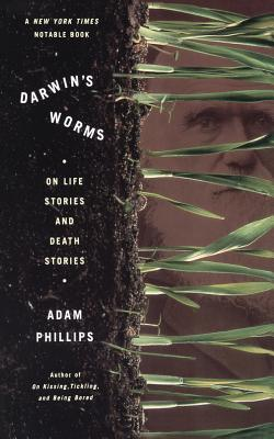 Darwin's Worms on Life Stories and Death Stories - Phillips, Adam