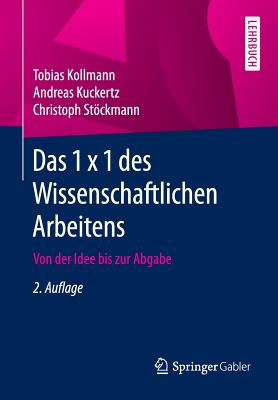 Das 1 X 1 Des Wissenschaftlichen Arbeitens: Von Der Idee Bis Zur Abgabe - Kollmann, Tobias, and Kuckertz, Andreas, and Stockmann, Christoph