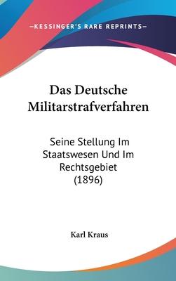 Das Deutsche Militarstrafverfahren: Seine Stellung Im Staatswesen Und Im Rechtsgebiet (1896) - Kraus, Karl