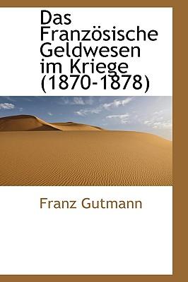 Das Franzosische Geldwesen Im Kriege (1870-1878) - Gutmann, Franz