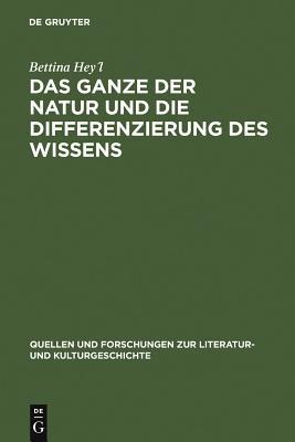 Das Ganze Der Natur Und Die Differenzierung Des Wissens: Alexander Von Humboldt als Schriftsteller - Heyl, Bettina