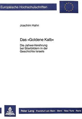 Das -Goldene Kalb-: Die Jahwe-Verehrung Bei Stierbildern in Der Geschichte Israels - Hahn, Joachim