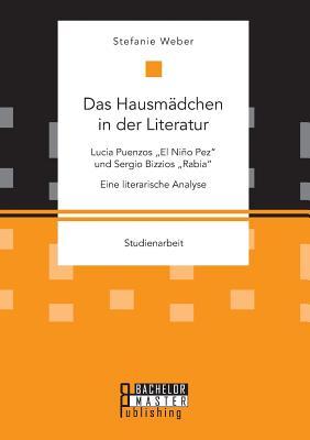 """Das Hausmadchen in Der Literatur: Lucia Puenzos El Nino Pez"""" Und Sergio Bizzios Rabia."""" Eine Literarische Analyse - Weber, Stefanie"""