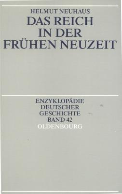 Das Reich in der fr?hen Neuzeit - Neuhaus, Helmut