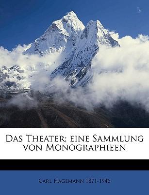 Das Theater; Eine Sammlung Von Monographieen... Volume 5 - Hagemann, Carl (Creator)