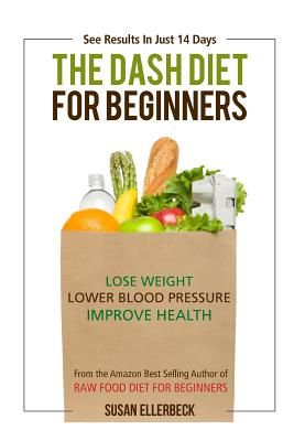 Dash Diet For Beginners: Lose Weight, Lower Blood Pressure, and Improve Your Health - Ellerbeck, Susan