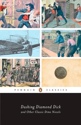 Dashing Diamond Dick and Other Classic Dime Novels - Cox, J Randolph (Editor)