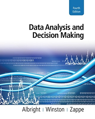 Data Analysis and Decision Making - Albright, S Christian, and Winston, Wayne L, Ph.D., and Zappe, Christopher J