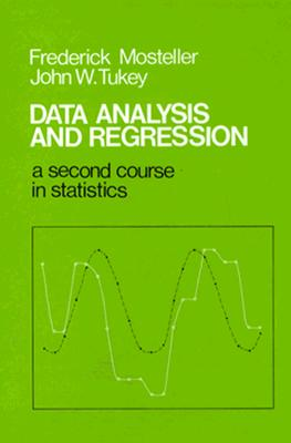 Data Analysis and Regression: A Second Course in Statistics - Mosteller, Frederick, and Tukey, John W