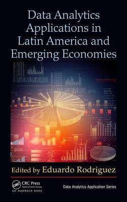 Data Analytics Applications in Latin America and Emerging Economies: Emerging Economies and Latin America - Rodriguez, Eduardo (Editor)