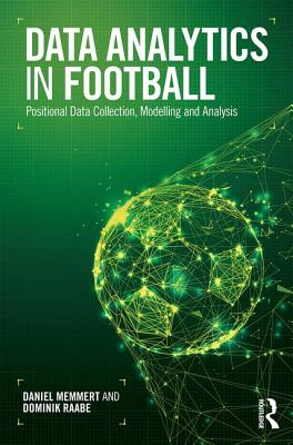 Data Analytics in Football: Positional Data Collection, Modelling and Analysis - Memmert, Daniel, and Raabe, Dominik
