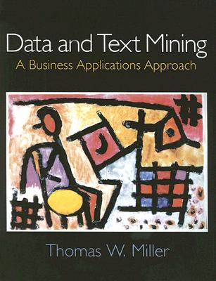 Data and Text Mining: A Business Applications Approach - Miller, Thomas W