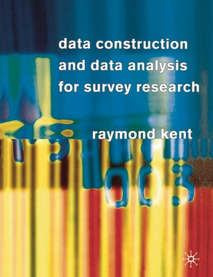 Data Construction and Data Analysis for Survey Research - Kent, Raymond