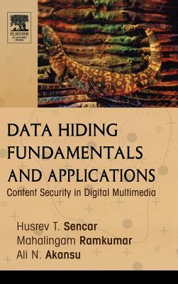 Data Hiding Fundamentals and Applications: Content Security in Digital Multimedia - Sencar, Husrev T
