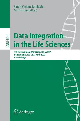 Data Integration in the Life Sciences: 4th International Workshop, Dils 2007, Philadelphia, Pa, USA, June 27-29, 2007, Proceedings - Cohen-Boulakia, Sarah (Editor)