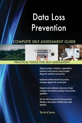 Data Loss Prevention Complete Self-Assessment Guide - Blokdyk, Gerardus