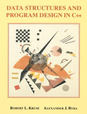 Data Structures and Program Design in C++ - Kruse, Robert L, and Ryba, Alexander J