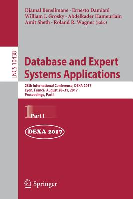 Database and Expert Systems Applications: 28th International Conference, Dexa 2017, Lyon, France, August 28-31, 2017, Proceedings, Part I - Benslimane, Djamal (Editor), and Damiani, Ernesto (Editor), and Grosky, William I (Editor)