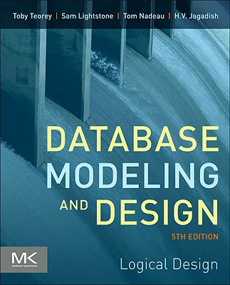 Database Modeling and Design: Logical Design - Teorey, Toby J, and Lightstone, Sam S, and Nadeau, Tom