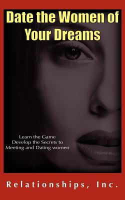 Date the Women of Your Dreams - Buschbacher, Matthew, and Inc, Relationships