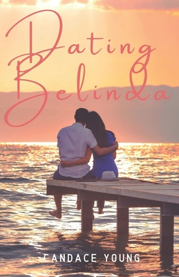 Dating Belinda: A Heart Warming Contemporary Teen Coming of Age Romance Novel - Owens, Candace