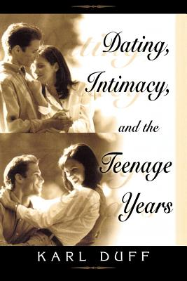 Dating, Intimacy, & the Teenage Years - Duff, Karl