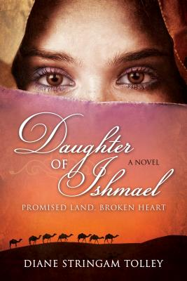Daughter of Ishmael: Promised Land, Broken Heart - Tolley, Diane Stringam