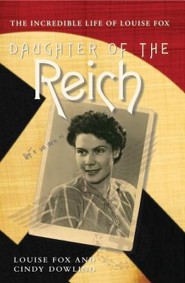 Daughter of the Reich: The Incredible Life of Louise Fox - Fox, Louise, and Dowling, Cindy