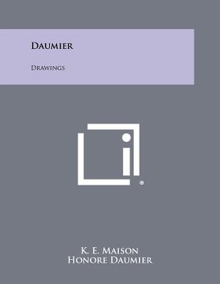 Daumier: Drawings - Maison, K E, and Daumier, Honore