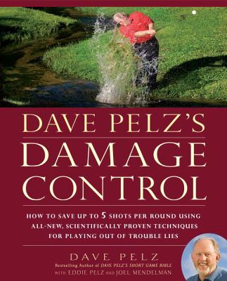 Dave Pelz's Damage Control: How to Save Up to 5 Shots Per Round Using All-New, Scientifically Proven Techniq Ues for Playing Out of Trouble Lies - Pelz, Dave