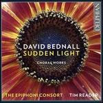 David Bednall: Sudden Light - Choral Works