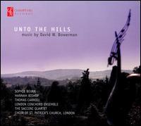 David Bowerman: Unto the Hills - Daniel Pailthorpe (flute); Emily Pailthorpe (oboe); Hannah Bishop (trumpet); Julian Milford (piano); Sacconi Quartet;...