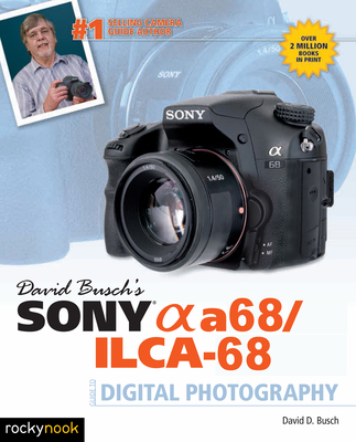 David Busch's Sony Alpha A68/Ilca-68 Guide to Digital Photography - Busch, David D