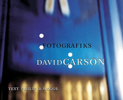 David Carson: Fotografiks: An Equilibrium Between Photography and Design Through Graphic Expression That Evolves from Content - Meggs, Philip B