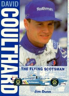 David Coulthard - The Flying Scotsman - Dunn, Jim, and Dunn, J