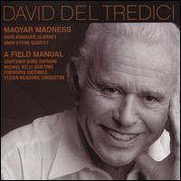 David Del Tredici: Magyar Madness; A Field Manual - Courtenay Budd (soprano); David Krakauer (clarinet); Fireworks Ensemble; Michael Kelly (baritone); Orion String Quartet;...