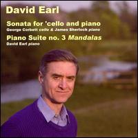 """David Earl: Sonata for cello & piano; Piano Suite No. 3 """"Mandalas"""" - David Earl (piano); George Corbett (cello); James Sherlock (piano)"""