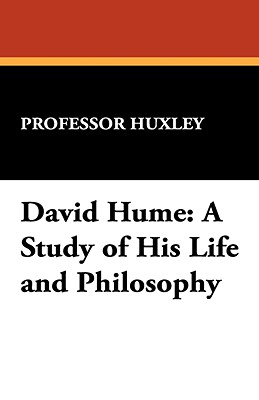 David Hume: A Study of His Life and Philosophy - Huxley, Professor