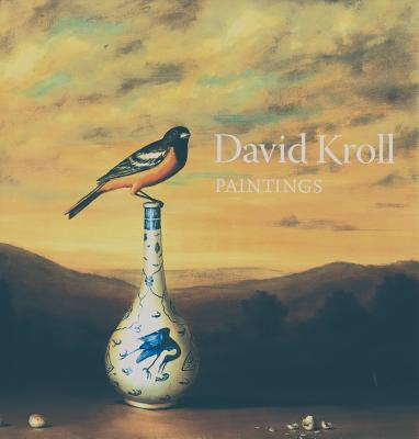 David Kroll: Paintings - Kroll, David, Ph.D., and Tesner, Linda (Text by), and Yood, James (Text by)