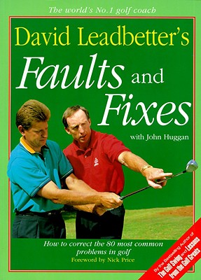 David Leadbetter's Faults and Fixes: How to Correct the 80 Most Common Problems in Golf - Leadbetter, David, and Huggan, John