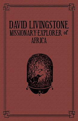 David Livingstone: Missionary-Explorer of Africa - Kleeberger, Jessie
