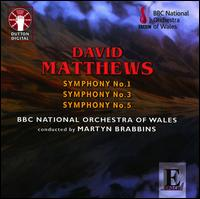 David Matthews: Symphonies Nos. 1, 3 & 5 - BBC National Orchestra of Wales; Martyn Brabbins (conductor)
