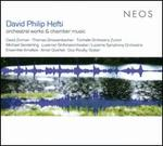 David Philip Hefti: Orchestral Works & Chamber Music