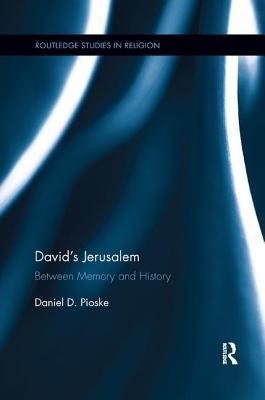 David's Jerusalem: Between Memory and History - Pioske, Daniel