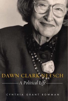 Dawn Clark Netsch: A Political Life - Bowman, Cynthia Grant