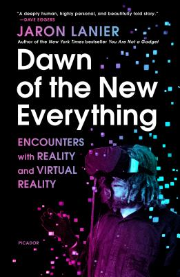 Dawn of the New Everything: Encounters with Reality and Virtual Reality - Lanier, Jaron