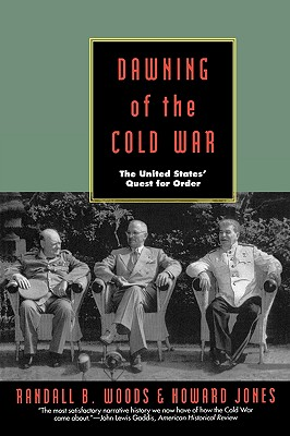 Dawning of the Cold War: The United States Quest for Order - Woods, Randall