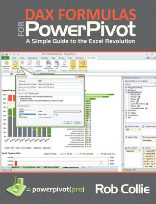 DAX Formulas for PowerPivot: The Excel Pro's Guide to Mastering DAX - Collie, Rob