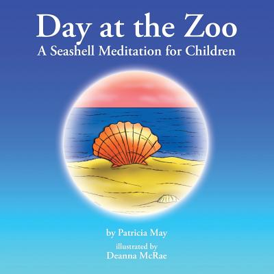 Day at the Zoo: A Seashell Meditation for Children - May, Patricia